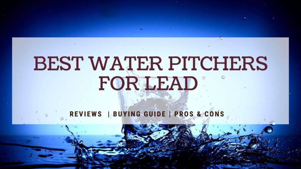 Best Water Filter Pitchers For Lead