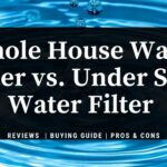 whole house vs under sink water filter